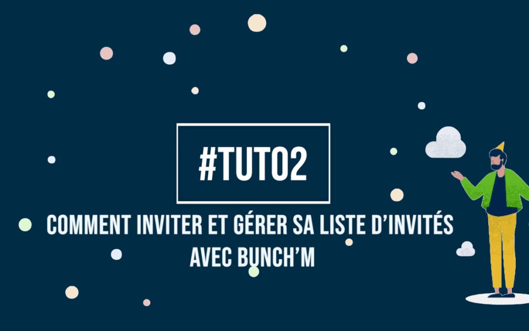 Tuto2 : Comment inviter et gérer sa liste d'invités avec Bunch'm ?