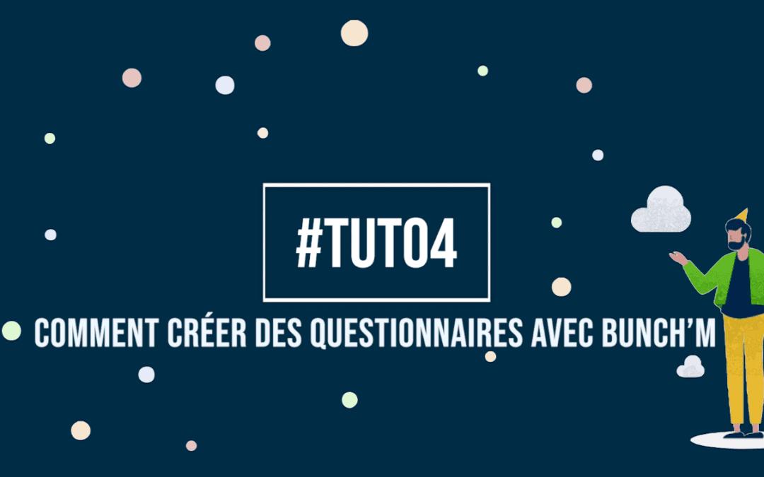 Tuto4 : Comment créer des questionnaires avec Bunch'm ?