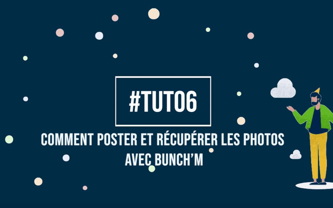 Tuto6 : Poster et récupérer les photos dans Bunch'm